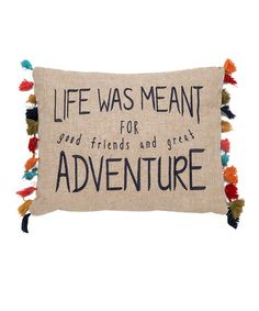 Loving this 'Life Was Meant For Adventure' Throw Pillow on #zulily! #zulilyfinds
