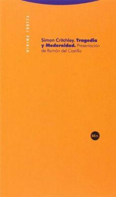 Tragedia y modernidad / Simon Critchley , presentación de Ramón del Castillo, traducción de Daniel López, Santiago Rey y Ramón del Castillo
