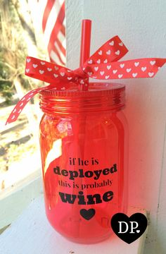 // If he is deployed this is probably wine // mason jar tumbler