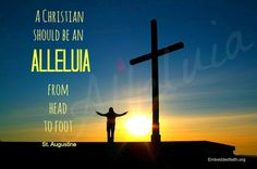 A Christian is an Alleluia from head to foot - St. Augustine