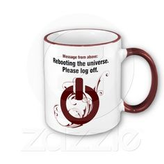 Message from above: Rebooting the universe. Please log off Mug