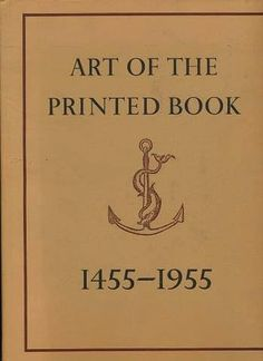 Art of the Printed Book, 1455-1955: Masterpieces of Typography Through Five Centuries from the Collections of the Pierpont Morgan Library, New York ; With an Essay by Joseph Blumenthal #books #resources #typography