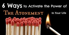 6 Ways to Activate the Atonement in Your Life