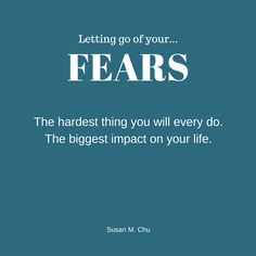 Look at your fears. Face them. Then let them go.