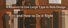 4 Reasons to Use Large Type in Web Design and How to Do It Right  #webdesign #typography  http://www.websitetemplates.org/blog/2014/07/4-reasons-to-use-large-type-in-web-design-and-how-to-do-it-right/