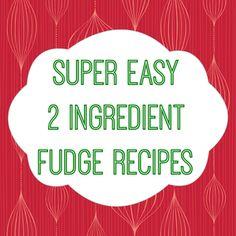 Super Easy 2 Ingredient Fudge Recipes
