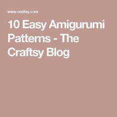 10 Easy Amigurumi Patterns - The Craftsy Blog