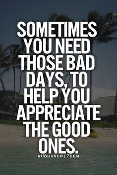 #Quote – Sometimes You Need Those Bad Days