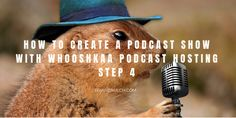How to Create a Podcast Show with Whooshkaa Podcast Hosting - Step 4 -