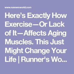 Here's Exactly How Exercise—Or Lack of It—Affects Aging Muscles. This Just Might Change Your Life | Runner's World