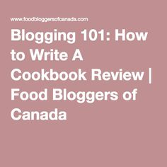 Blogging 101: How to Write A Cookbook Review | Food Bloggers of Canada