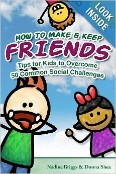 How to Make & Keep Friends: Tips for Kids to Overcome 50 Common Social Challenges: Nadine Briggs, Donna Shea: 9781456313463: Amazon.com: Boo...