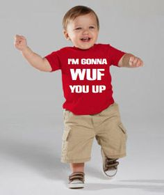 Hey, I found this really awesome Etsy listing at https://www.etsy.com/listing/248753727/im-gonna-wuf-you-up-childs-tee-or-onesie