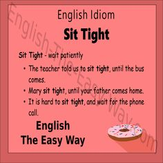 The children need to ______ and wait. 1. sit tight 2. be quiet 3. both  #EnglishIdiom