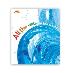 All the Water in the World - This book would make a wonderful addition to a study unit and a springboard for discussion about the water cycle, water conservation, and more.