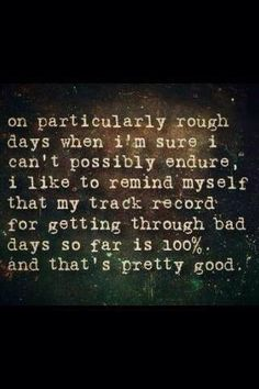 My name is Anna and I have an excellent track record for getting through the bad stuff. That is what I do. I get through.