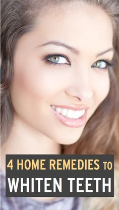 4 Home Remedies to Whiten Teeth, DIY Recipes and Tips for a Bright White Smile