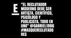 """""""El reclutador moderno debe ser artista, científico, psicólogo y publicista, todo en uno""""  #MasQueReclutadores"""