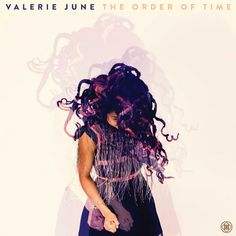 The Order of Time - Valerie June | Songs, Reviews, Credits | AllMusic