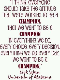 Saban University of Alabama Football Coach quote I think everyone should take the attitude that we are working to be champions Vinyl Lettering Wall Saying--HAVE 61 Vinyl Colors Roll Tide Roll Tide Roll Crimson Tide Football, Alabama Football, Alabama Crimson, College Football, Football Team, Football Spirit, Football Pics, Football Baby, Great Quotes