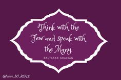 """""""Think with the Few and speak with the Many."""" Baltasar Gracián #MakeYourOwnLane #QOTD #Wisdom #Quote #QuoteOfTheDay #quote #Motivation #LifeQuote #quotes #quoteoftheday Quotes About #Wisdom 