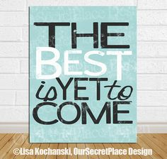 The Best Is Yet To Come Movitational Quote by OurSecretPlace, $14.99 Available as a high definition print or as digital art that you print yourself.