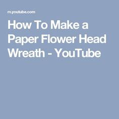 How To Make a Paper Flower Head Wreath - YouTube