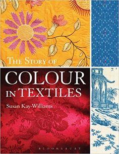 The Story of Colour in Textiles: Imperial Purple to Denim Blue: Amazon.es: Susan Kay-Williams: Libros en idiomas extranjeros