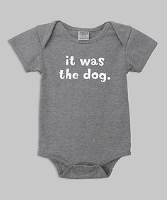 Look what I found on #zulily! Heather Gray 'It Was the Dog' Bodysuit - Infant by Urban Smalls #zulilyfinds