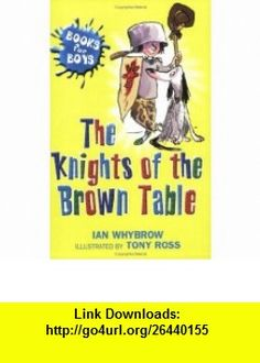 Knights of the Brown Table ( for Boys) (9780340911136) Ian Whybrow , ISBN-10: 0340911131  , ISBN-13: 978-0340911136 ,  , tutorials , pdf , ebook , torrent , downloads , rapidshare , filesonic , hotfile , megaupload , fileserve
