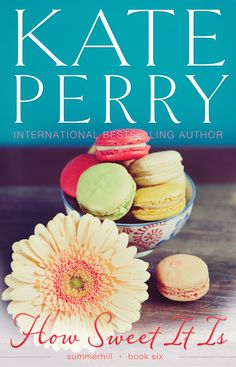 how sweet it is, book 6 from the Summerhill series by Kate Perry