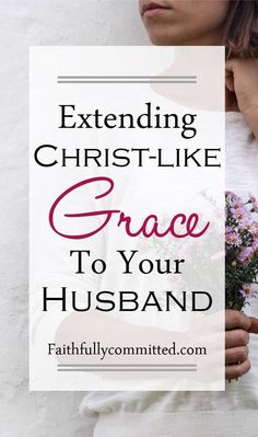 How different could our marriages be if we would start extending Christ-like grace to our husbands?