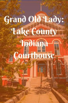 Things to do In Northwest Indiana.  Tour of Lake County Indiana Courthouse.  Historical Building in Northwest Indiana.  USA