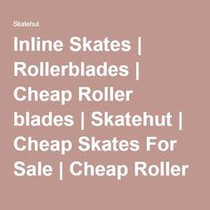 Inline Skates | Rollerblades | Cheap Roller blades | Skatehut | Cheap Skates For Sale | Cheap Roller Skates | Skatehut | Skatehut