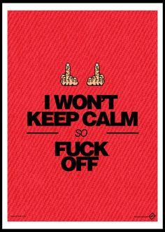 i wont keep calm so Fooks off