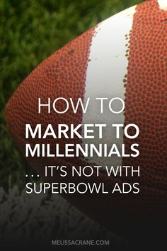 How to Market to Millennials ... it's not with Superbowl Ads. It's about creating on brand content that produces engagement and an emotional connection to your business.
