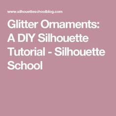 Glitter Ornaments: A DIY Silhouette Tutorial - Silhouette School