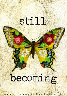 Life is a gift and a journey.If we are doing it right we will still  be becoming,because we are always growing with our journey.