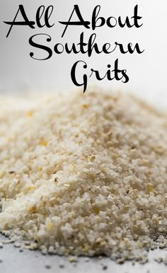 Everything you could want to know about grits. What they are, how they're made, where to buy, and recipes.