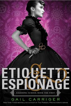 Just One More Chapter: Review: Etiquette & Espionage by Gail Carriger