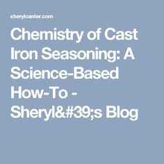 Chemistry of Cast Iron Seasoning: A Science-Based How-To - Sheryl's Blog