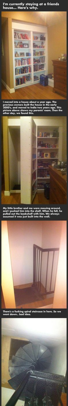 Click for the rest of the story. Okay at first I was like OMG you have a secret passage behind your bookshelf, how cool is that? But them it got weird.