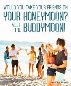 The latest trend in wedding travel: a group honeymoon, or buddymoon, where the couple invites some or all of their guests to join them.