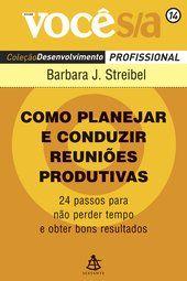 Como planejar e conduzir reuniões produtivas - Vol. 14