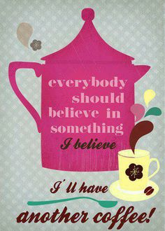 I believe, I'll have another #coffee!