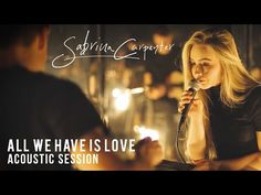 Sabrina Carpenter - All We Have Is Love (Evolution Acoustic Sessions) - YouTube