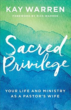 Sacred Privilege: Your Life and Ministry as a Pastor's Wife by [Warren, Kay]