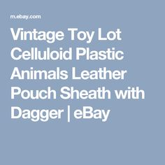 Vintage Toy Lot Celluloid Plastic Animals Leather Pouch Sheath with Dagger | eBay