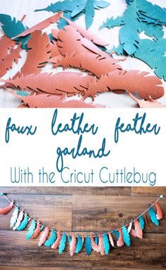 Make a Faux Leather Feather Garland with the Cricut Cuttlebug Die Cutting Machine