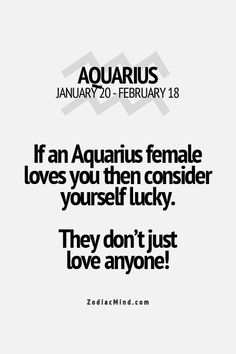 If an aquarius female loves you then consider yourself lucky.